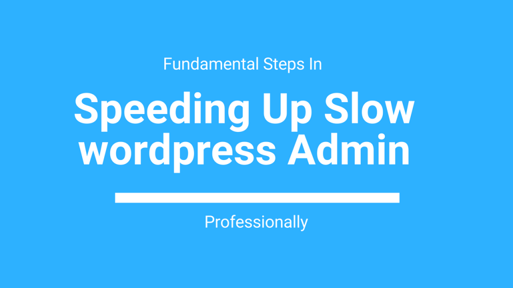 Speeding Up Slow WordPress Admin Dashboard - Fix Slow Admin Panel