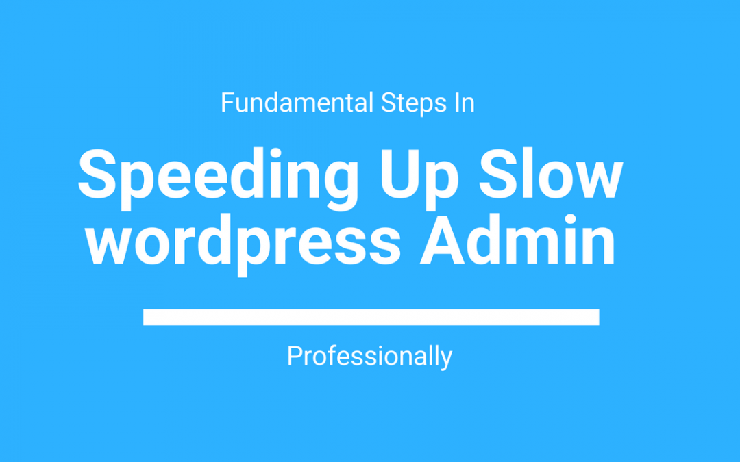 How You Can Troubleshoot, Fix, and Speed Up Slow WordPress Admin Panel