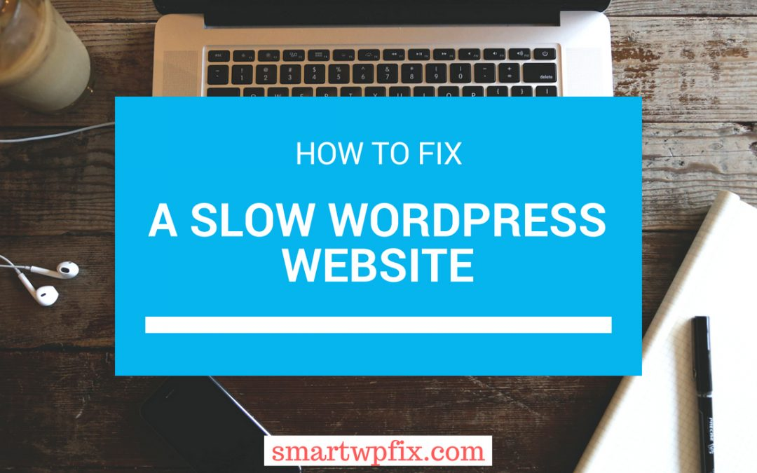 Reasons Why Your WordPress Website Is Running Slow + How To Fix It
