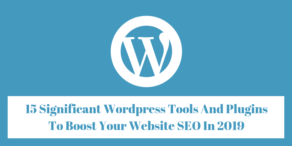 Significant WordPress Tools And Plugins For SEO 2019